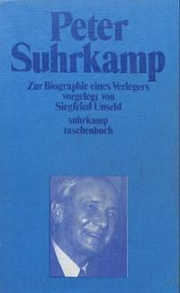 Peter Suhrkamp. Zur Biographie eines Verlegers in Daten, Dokumenten und  Bildern vorgelegt von ___