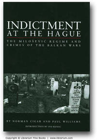 Indictment at The Hague: The Milosevic Regime and Crimes of the Balkan Wars.