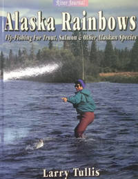 Alaska Rainbows:  Fly-Fishing for Trout, Salmon and Other Alaskan Species