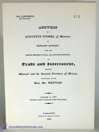 Answers of Augustus Storrs, of Missouri, to Certain Queries Upon the  Origin, Present State, and Future Prospect, of Trade and Intercourse,  Between Missouri and the Internal Provinces of Mexico, Propounded by the  Hon. Mr. Benton