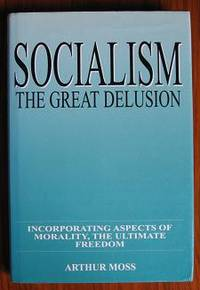 Socialism: The great delusion : incorporating aspects of morality, the  ultimate freedom