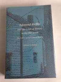 Edmund Ruffin and the Crisis of Slavery in the Old South: The Failure of Agricultural Reform.