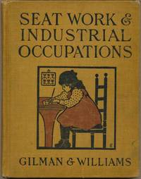 Seat Work and Industrial Occupations: A Practical Course for Primary Grades by  Elizabeth B  and WILLIAMS - Hardcover - 1918 - from Main Street Fine Books & Manuscripts, ABAA (SKU: 16779)