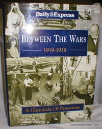 Between the Wars 1919-1938; A Chronicle of Peacetime