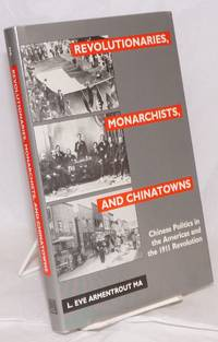 Revolutionaries, monarchists, and Chinatowns: Chinese politics in the Americas and the 1911 revolution