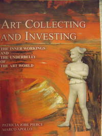 Art Collecting and Investing:  The Inner Workings and the Underbelly of the Art World