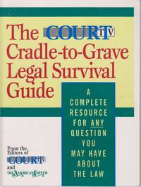 image of The Court TV Cradle-To-Grave Legal Survival Guide A Complete Resource for  Any Question You May Have about the Law