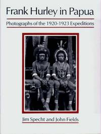 Frank Hurley in Papua : Photographs of the 1920 - 1923 Expeditions