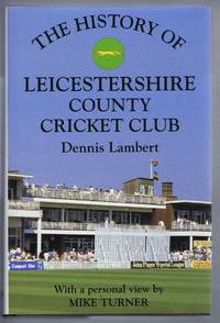 The History of LEICESTERSHIRE COUNTY CRICKET CLUB with a personal view by Mike Turner
