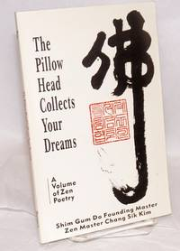 image of The Pillow Head Collects Your Dreams, a volume of Zen poetry written by Shim Gum Do founding master, Zen master Chang Sik Kim. Edited by Mary J. Stackhouse and Thomas Putnam