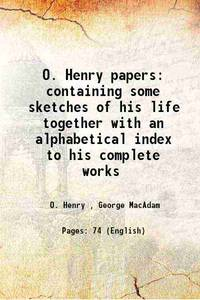 O. Henry papers: containing some sketches of his life together with an alphabetical index to his...