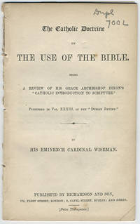 "The Catholic doctrine on the use of the Bible. Being a review of His Grace Archbishop Dixon's ""Catholic Introduction to Scripture.""."