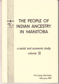 The People of Indian Ancestory in Rural Manitoba: a Social and Economic Study Volume III