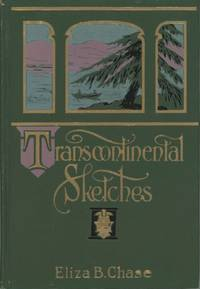 TRANSCONTINENTAL SKETCHES[:] LEGENDS, LYRICS AND ROMANCES GLEANED ON VACATION TOURS IN NORTHEASTERN AND MIDDLE CANADA AND THE PACIFIC STATES ... ILLUSTRATED FROM PENCIL AND WATER-COLOR DRAWINGS BY THE WRITER ..