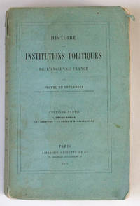 Histoire des institutions politiques de l'ancienne France. Première partie : l'empire romain, les Germains, la royauté mérovingienne