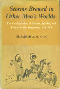 Storms Brewed In Other Men's Worlds: The Confrontation of Indians, Spanish, and French in the Southwest, 1540-1795