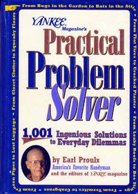 Yankee Magazine's Practical Problem Solver: 1,001 Ingenious Solutions to Everyday Dilemmas