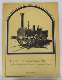 The Steam Locomotive In 1838: Robert Stephenson's Patent Locomotive Engine