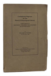image of CONFEDERATE IMPRINTS IN THE HENRY E. HUNTINGTON LIBRARY: UNRECORDED IN PREVIOUS BIBLIOGRAPHIES OF SUCH MATERIAL