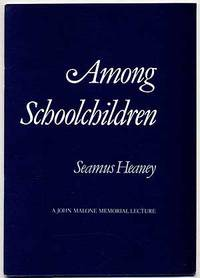 Among Schoolchildren. A lecture dedicated to the memory of John Malone given by Seamus Heaney on Thursday 9th June, 1983 at Queen's University, Belfast