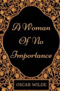 A Woman of No Importance: By Oscar Wilde   Illustration