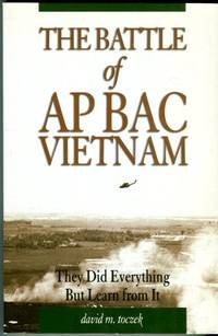 The Battle of Ap Bac Vietnam: They Did Everything But Learn From It by  W.B. (foreword)  David M./Rosson - Paperback - 1st paperback printing - 2007 - from Barbarossa Books Ltd. (SKU: 72656)