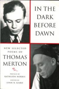 In The Dark Before Dawn: New Selected Poems Of Thomas Merton