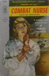 Combat Nurse Blood and death and honor---courage, sympathy and love. by  Frieda K Franklin - from Simplyusedbooks and Biblio.com