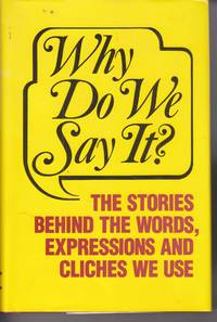 image of Why Do We Say It?  The Stories Behind the Words, Expressions and Cliches  We Use