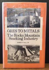 ORES TO METALS. THE ROCKY MOUNTAIN SMELTING INDUSTRY