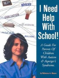 I Need Help with School : A Guide for Parents of Children with Autism and Asperger's Syndrome