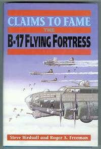 CLAIMS TO FAME: THE B-17 FLYING FORTRESS.