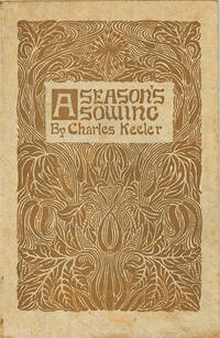 A Season's Sowing. Written by Charles Keeler. Decorated by Louise Keeler
