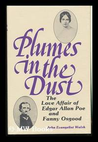 Plumes in the Dust : the Love Affair of Edgar Allan Poe and Fanny Osgood / by John Evangelist Walsh