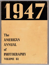 The American Annual of Photography 1947: Volume Sixty-One