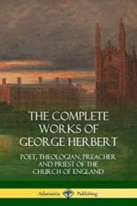 image of The Complete Works of George Herbert: Poet, Theologian, Preacher and Priest of the Church of England