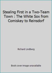Stealing First in a Two-Team Town : The White Sox from Comiskey to Reinsdorf