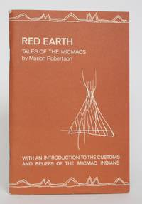 Red Earth: Tales of the Micmacs, with an Introduction to The customs and Beliefs of The Micmac Indians by Robertson, Marion - 1979