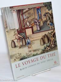 image of Le Voyage du Thé: Album Chinois du XVIIIe Siècle