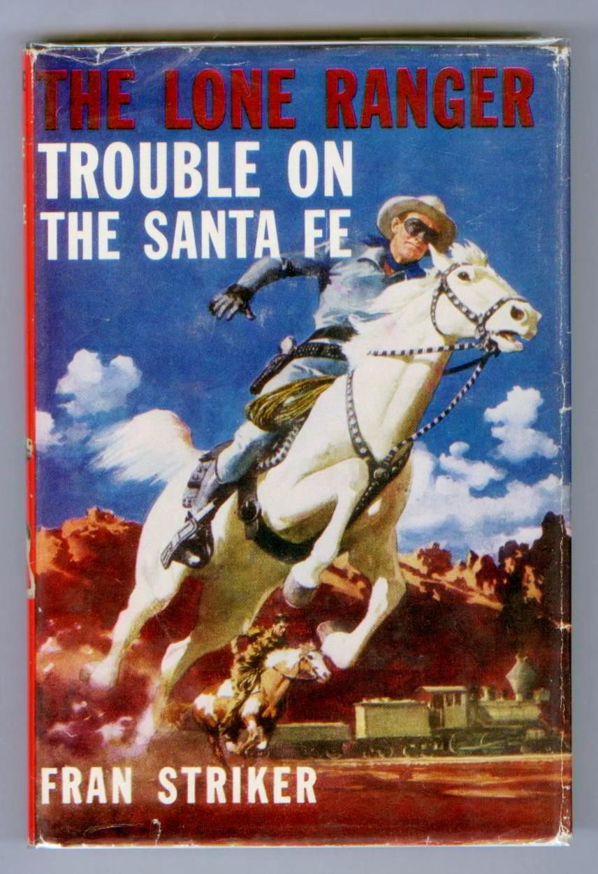 The Lone Ranger Trouble On The Santa Fe By Fran Striker