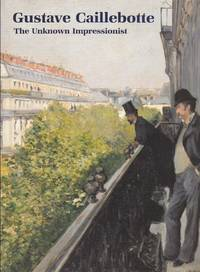 Gustave Caillebotte: the Unknown Impressionist