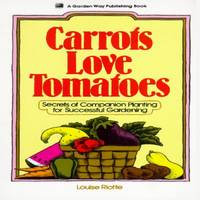 image of Carrots Love Tomatoes : Secrets of Companion Planting for Successful Gardening