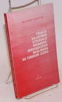 image of Pregled knjizevnog stvaranja bosansko-hercegovackih muslimana na turskom jeziku
