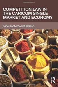 Competition Law in the CARICOM Single Market and Economy by Alina Kaczorowska-Ireland - Paperback - 2014-08-05 - from Books Express (SKU: 1138787310)