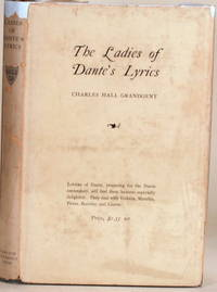 THE LADIES OF DANTE'S LYRICS by  Charles Hall Grandgent - First Edition - 1917 - from Gravelly Run Antiquarians and Biblio.com
