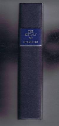 The History of Stamford in the County of Lincoln; comprising its Ancient, Progressive and Modern State: with an account of St. Martin,s Stamford Baron and Great and Little Wothorpe, Northamptonshire