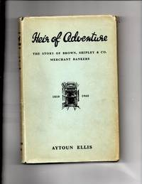 Heir of Adventure The  Story of Brown, Shipley & Co. Mercant Bankers 1810-1960