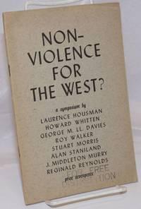 image of Non-Violence for the West? a symposium by Laurence Housman, Howard Whitten, George M.U. Davies, Roy Walker, Stuart Morris, Alan Staniland, J. Middleton Murry, Reginald Reynolds