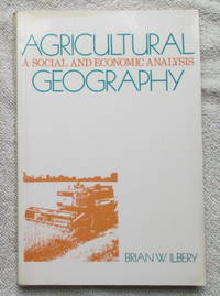 Agricultural Geography: A Social and Economic Analysis