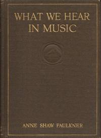 image of What We Hear in Music, A Course Study in Music History and Appreciation for use in the Home (etc).
